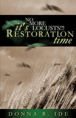 No More Locusts! It's Restoration Time - Ide, Donna