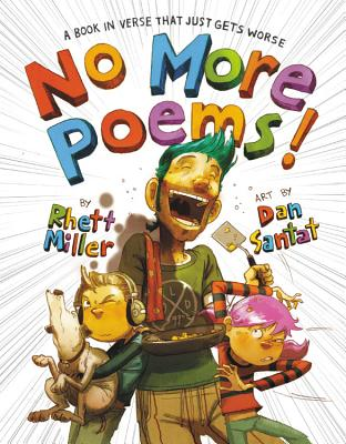 No More Poems!: A Book in Verse That Just Gets Worse - Miller, Rhett, and Santat, Dan