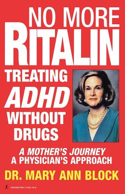 No More Ritalin: Treating ADHD Without Drugs, a Mother's Journey, a Physician's Approach - Block, Mary Ann, Dr. (Preface by)