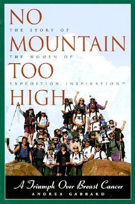 No Mountain Too High: A Triumph Over Breast Cancer - Gabbard, Andrea