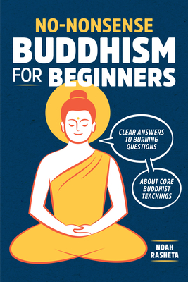 No-Nonsense Buddhism for Beginners: Clear Answers to Burning Questions about Core Buddhist Teachings - Rasheta, Noah