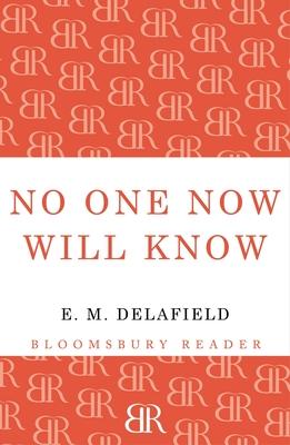No One Now Will Know - Delafield, E. M.