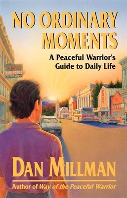 No Ordinary Moments a Peaceful Warrior's Guide to Daily Life - Millman, Dan