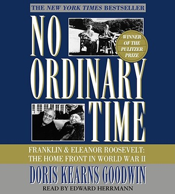 No Ordinary Time: Franklin and Eleanor Roosevelt, the Home Front in World War II - Goodwin, Doris Kearns, and Herrmann, Edward (Read by)