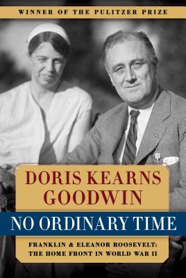 No Ordinary Time: Franklin & Eleanor Roosevelt: The Home Front in World War II - Goodwin, Doris Kearns