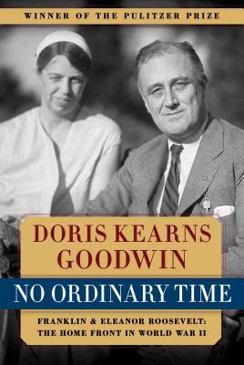 No Ordinary Time: Franklin & Eleanor Roosevelt: The Home Front in World War II - Goodwin, Doris Kearns