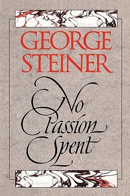 No Passion Spent: Essays 1978-1995 - Steiner, George, Mr.