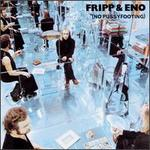 (No Pussyfooting) - Fripp & Eno