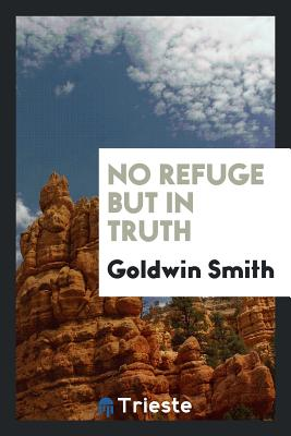 No Refuge But in Truth - Smith, Goldwin