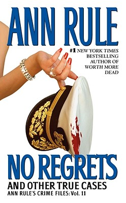 No Regrets: And Other True Cases - Rule, Ann