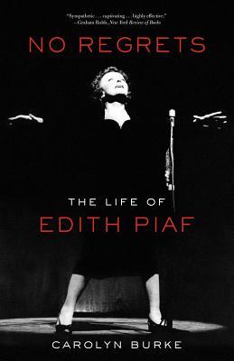 No Regrets: The Life of Edith Piaf - Burke, Carolyn, Professor
