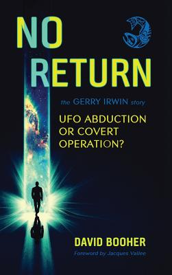 No Return: The Gerry Irwin Story, UFO Abduction or Covert Operation? - Booher, David, and Vallee, Jacques (Foreword by)