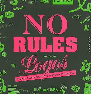 No Rules Logos: Radical Design Solutions That Break the Rules - Stones, John