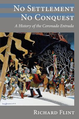 No Settlement, No Conquest: A History of the Coronado Entrada - Flint, Richard