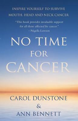No Time for Cancer: Inspire Yourself to Survive Mouth, Head and Neck Cancer - Dunstone, Carol, and Bennett, Ann