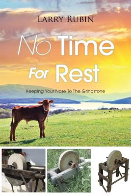 No Time for Rest: Keeping Your Nose to the Grindstone - Rubin, Larry