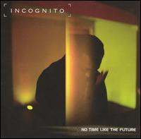 No Time Like the Future - Incognito