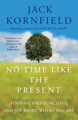 No Time Like the Present: Finding Freedom, Love, and Joy Right Where You Are - Kornfield, Jack, PhD