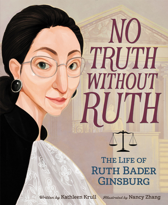 No Truth Without Ruth: The Life of Ruth Bader Ginsburg - Krull, Kathleen