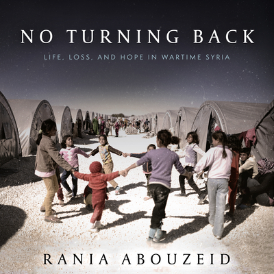 No Turning Back: Life, Loss, and Hope in Wartime Syria - Abouzeid, Rania, and Nezami, Susan (Narrator)