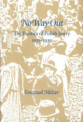 No Way Out: The Politics of Polish Jewry 1935-1939 - Melzer, Emanuel, Professor