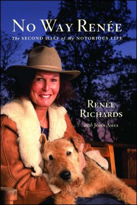 No Way Renee: The Second Half of My Notorious Life - Richards, Renee, and Ames, John