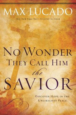 No Wonder They Call Him the Savior: Discover Hope in the Unlikeliest Place - Lucado, Max