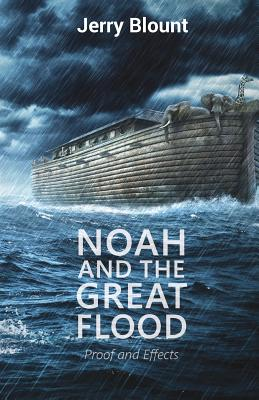 Noah and the Great Flood: Proof and Effects - Blount, Jerry