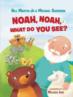 Noah, Noah, What Do You See? - Martin Jr, Bill, and Sampson, Michael
