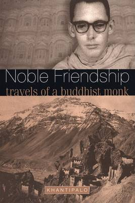 Noble Friendship: Travels of a Buddhist Monk - Khantipalo, and Mills, Laurenceekhanti