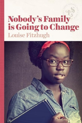Nobody's Family Is Going to Change - Fitzhugh, Louise