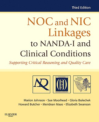 NOC and NIC Linkages to NANDA-I and Clinical Conditions: Supporting Critical Reasoning and Quality Care - Johnson, Marion, and Moorhead, Sue, and Bulechek, Gloria M