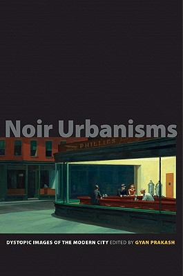 Noir Urbanisms: Dystopic Images of the Modern City - Prakash, Gyan (Editor)