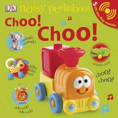 Noisy Peekaboo! Choo! Choo! - Sirett, Dawn, and Quasha, Jennifer (Editor), and King, Dave (Photographer)
