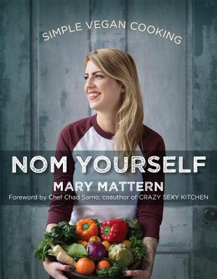 Nom Yourself: Simple Vegan Cooking - Mattern, Mary