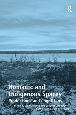 Nomadic and Indigenous Spaces: Productions and Cognitions - Miggelbrink, Judith, and Habeck, Joachim Otto, and Mazzullo, Nuccio
