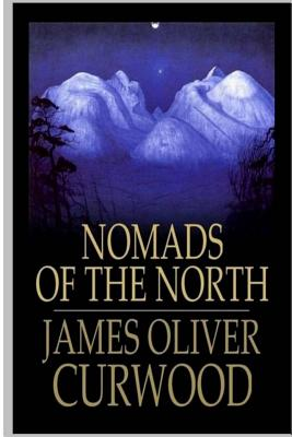 Nomads of the North - Curwood, James Oliver