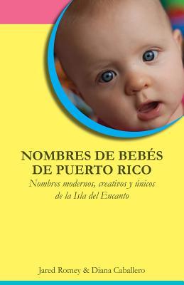 Nombres de beb?s de Puerto Rico: Nombres modernos, creativos y ·nicos de la Isla del Encanto - Caballero, Diana, and Romey, Jared