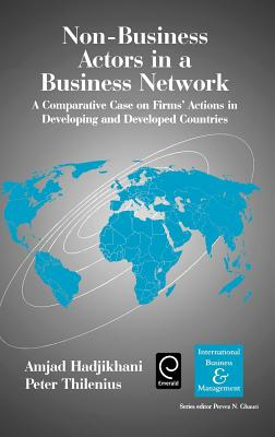 Non-Business Actors in a Business Network: A Comparative Case on Firms' Actions in Developing and Developed Countries - Hadjikhani, Amjad (Editor)