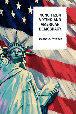 Non-Citizen Voting and American Democracy - Renshon, Stanley A