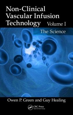 Non-Clinical Vascular Infusion Technology, Volume I: The Science - Green, Owen P