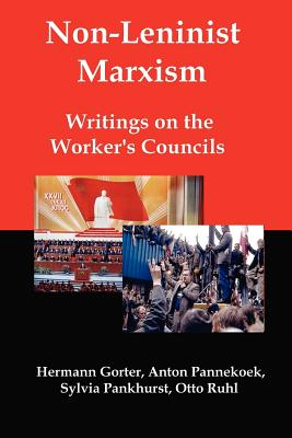 Non-Leninist Marxism: Writings on the Worker's Councils - Gorter, Hermann, and Pannekoek, Anton, and Pankhurst, Sylvia