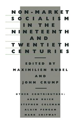 Non-Market Socialism in the Nineteenth and Twentieth Centuries - Rubel, Maximilien (Editor), and Crump, John (Editor)