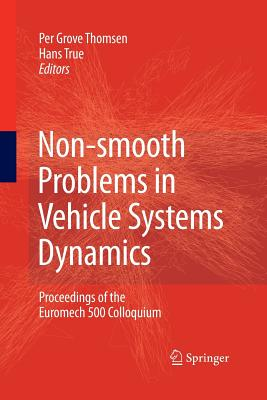 Non-Smooth Problems in Vehicle Systems Dynamics: Proceedings of the Euromech 500 Colloquium - Grove Thomsen, Per (Editor), and True, Hans (Editor)