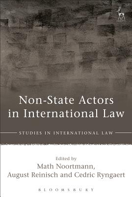 Non-State Actors in International Law - Noortmann, Math (Editor), and Reinisch, August (Editor), and Ryngaert, Cedric (Editor)