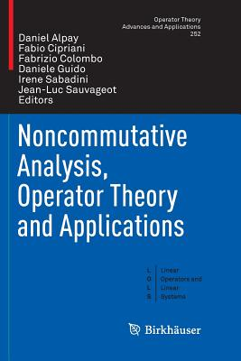 Noncommutative Analysis, Operator Theory and Applications - Alpay, Daniel (Editor), and Cipriani, Fabio (Editor), and Colombo, Fabrizio (Editor)