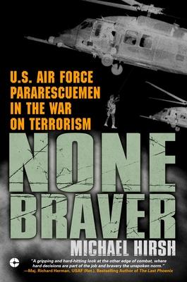 None Braver: U.S. Air Force Pararescuemen in the War on Terrorism - Hirsh, Michael