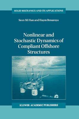 Nonlinear and Stochastic Dynamics of Compliant Offshore Structures - Han, Seon Mi, and Benaroya, Haym