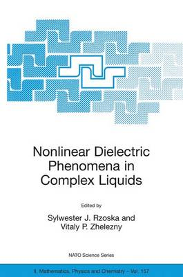 Nonlinear Dielectric Phenomena in Complex Liquids - Rzoska, Sylwester J (Editor), and Zhelezny, Vitaly (Editor)