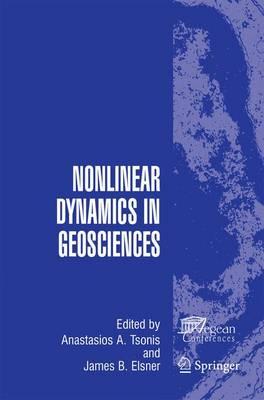 Nonlinear Dynamics in Geosciences - Tsonis, Anastasios a (Editor), and Elsner, James B (Editor)